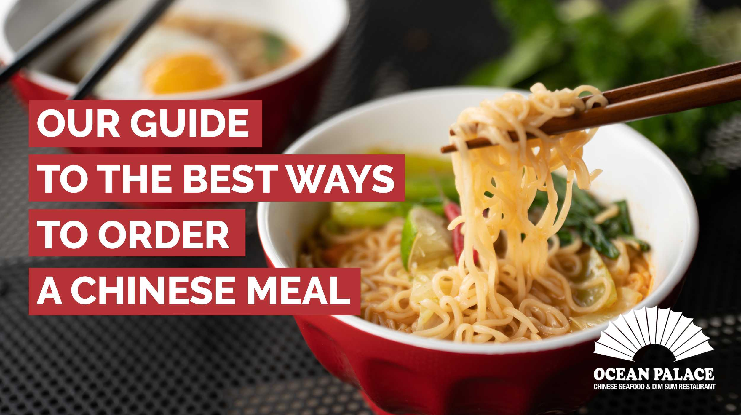 Our Guide to the Best Ways to Order a Chinese Meal