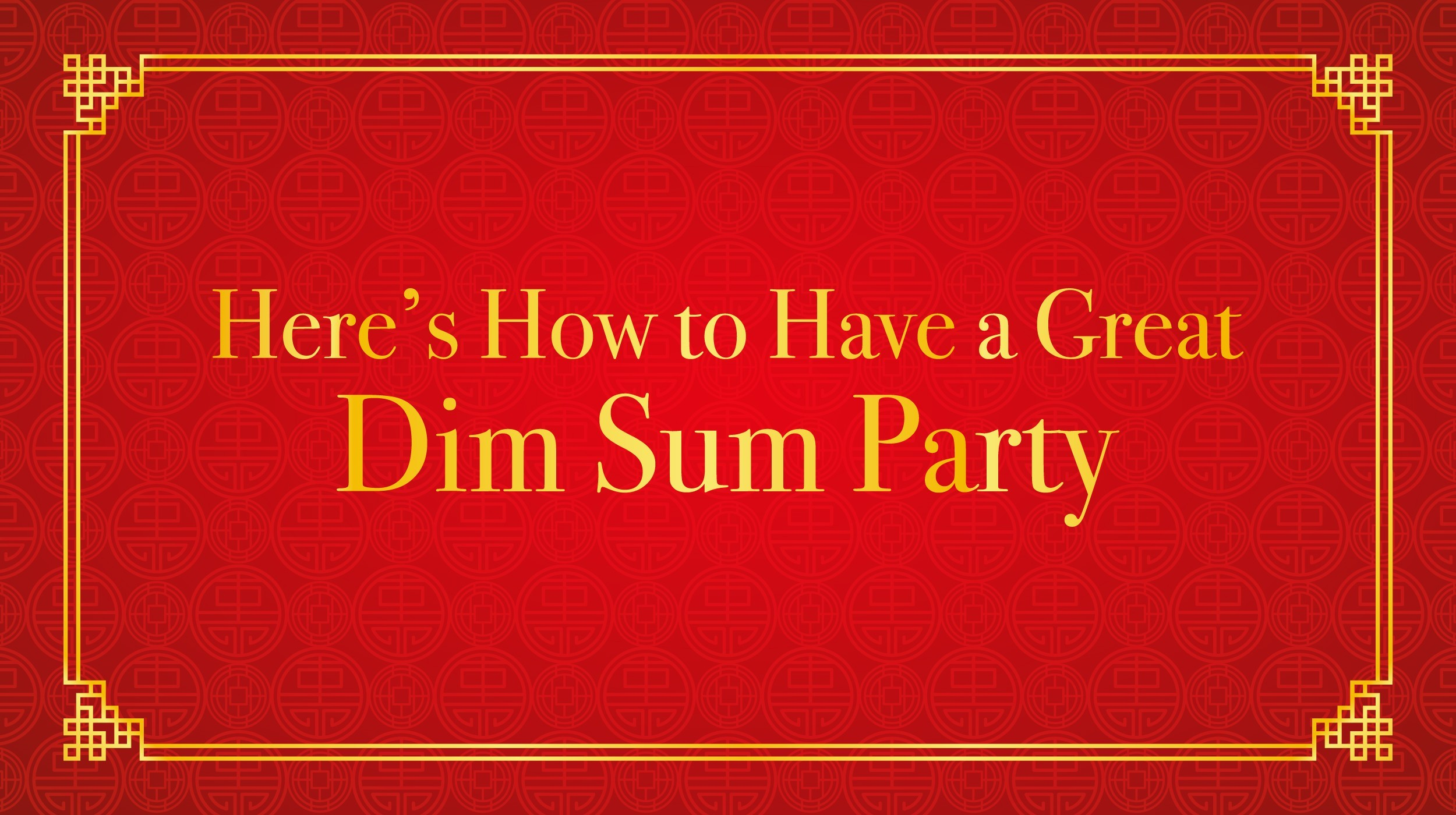 Here's How to Have a Great Dim Sum Party